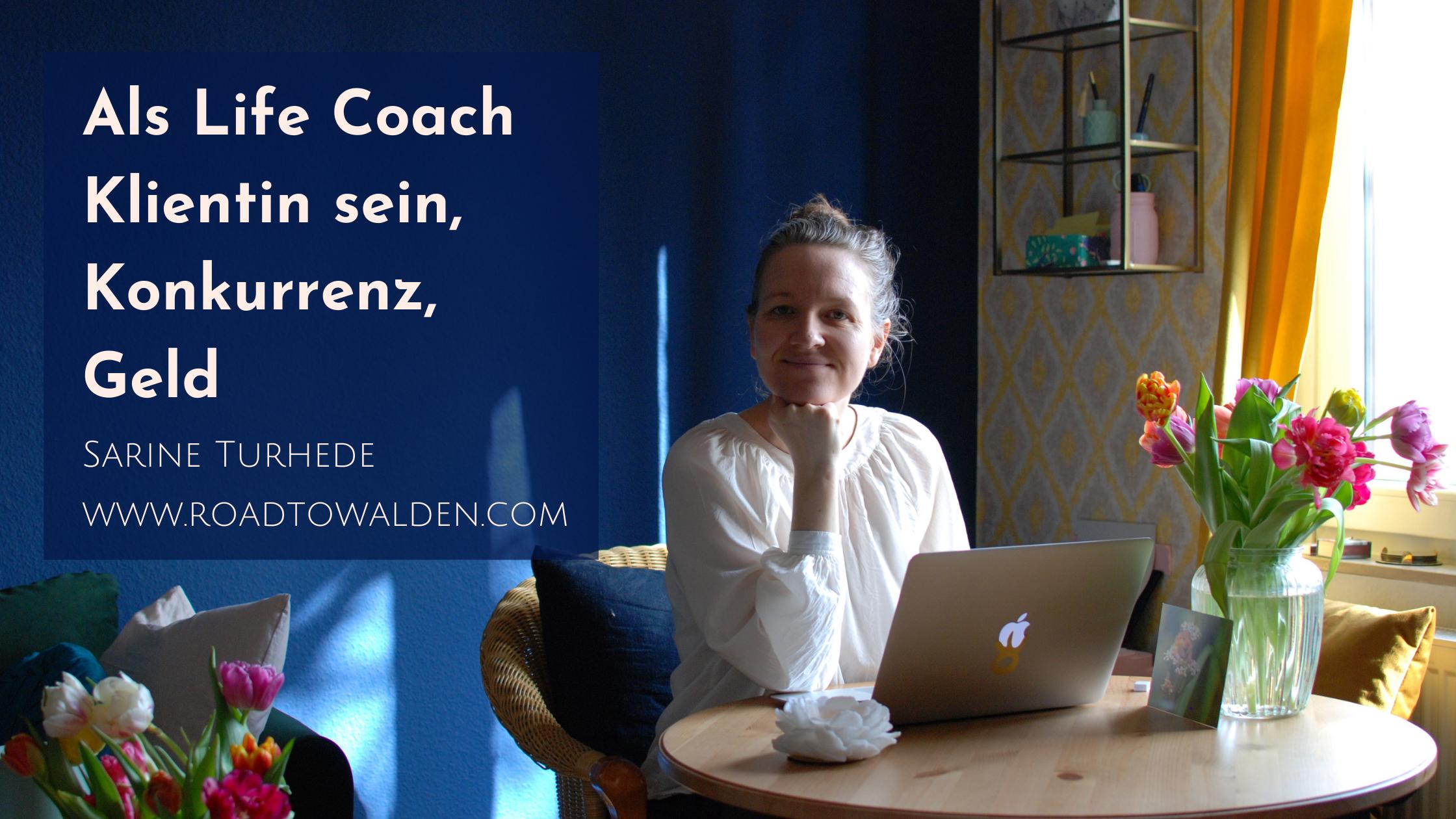 Als Life Coach Klientin sein, Konkurrenz, Geld - Sarine Turhede - www.roadtowalden.com